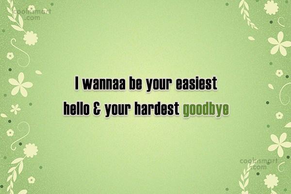 Goodbye Quote: I wannaa be your easiest hello &...