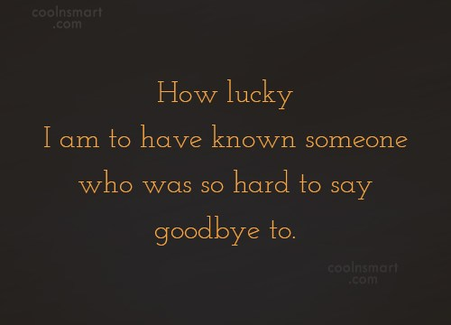 Quote: How lucky I am to have known...