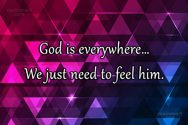 Quote: God is everywhere… We just need to...