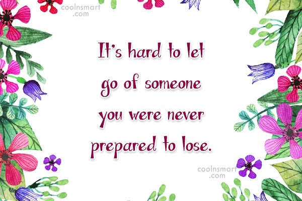 Quote: It's hard to let go of someone...