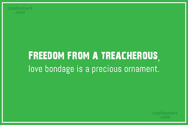 Goodbye Quote: Freedom from a treacherous, love bondage is...