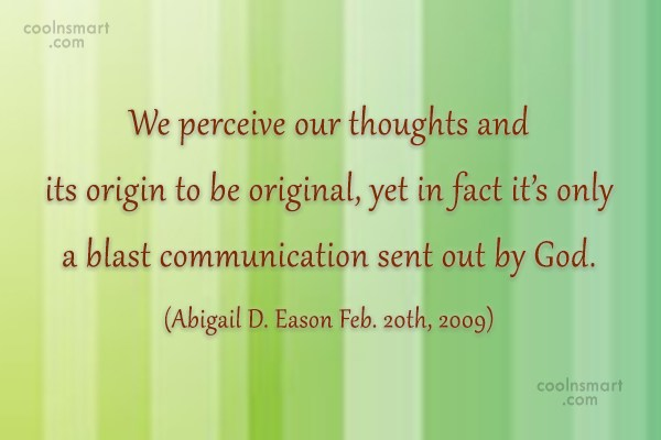 Quote: We perceive our thoughts and its origin...