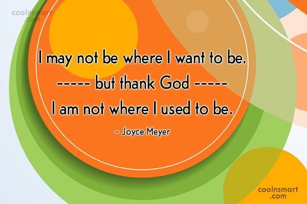 Quote: I may not be where I want...