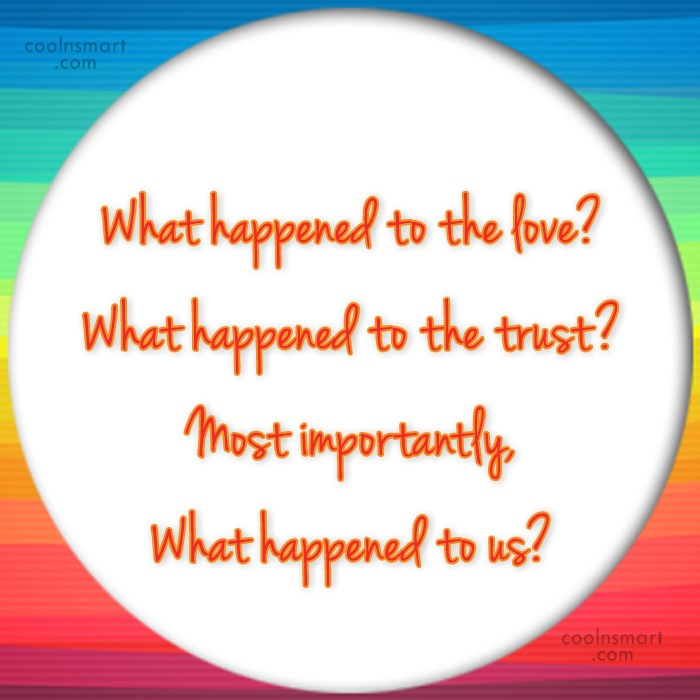 Quote: What happened to the love? What happened...