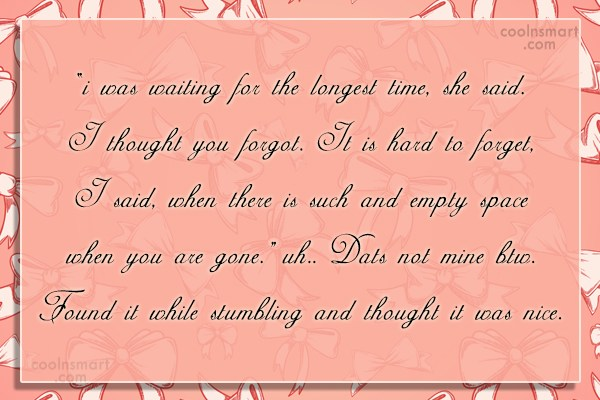 """Quote: """"i was waiting for the longest time,..."""