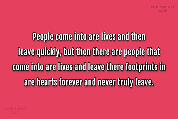 Quote: People come into are lives and then...