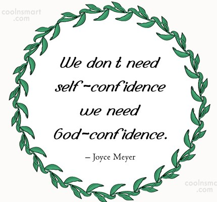 Quote: We don't need self-confidence we need God-confidence....