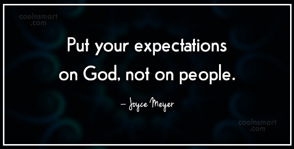 Quote: Put your expectations on God, not on...