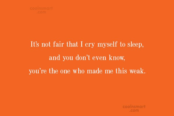 Quote: It's not fair that I cry myself...