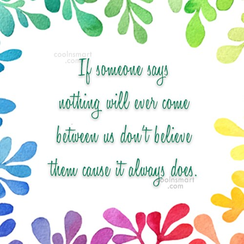 Quote: If someone says nothing will ever come...