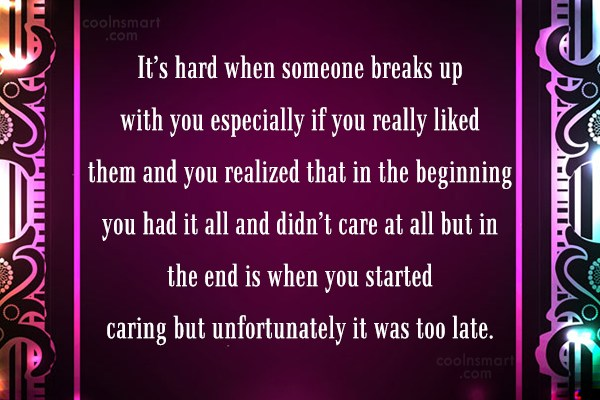 Quote: It's hard when someone breaks up with...