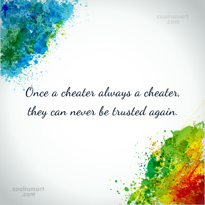 Cheating Quote: Once a cheater always a cheater, they...