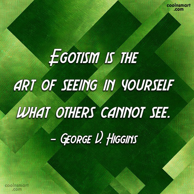 Ego Quote: Egotism is the art of seeing in...
