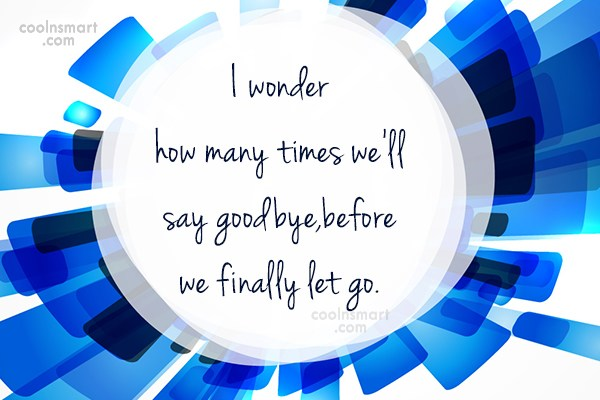 Goodbye Quote: I wonder how many times we'll say...