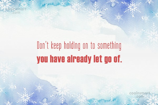 Goodbye Quote: Don't keep holding on to something you...
