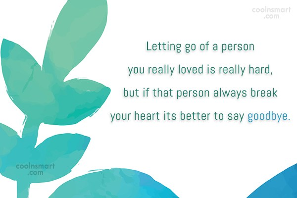 Goodbye Quote: Letting go of a person you really...