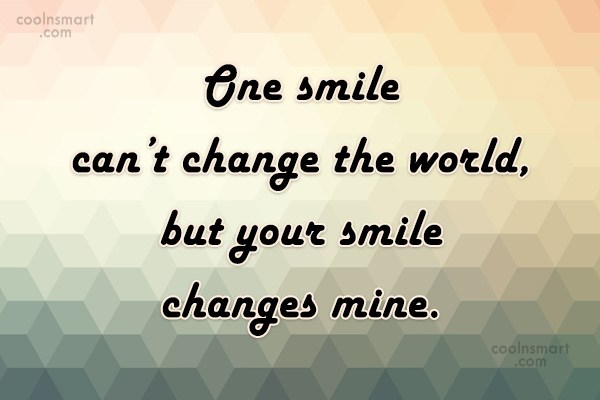 Smile Quote: One smile can't change the world, but...