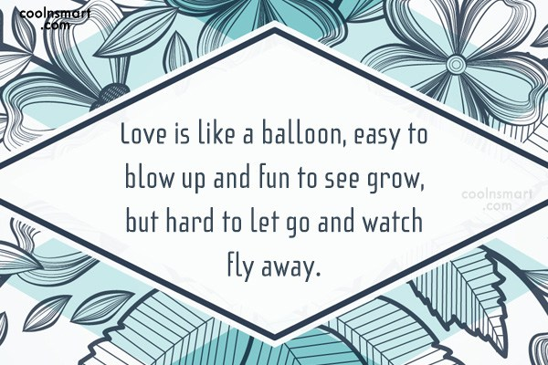 Quote: Love is like a balloon, easy to...