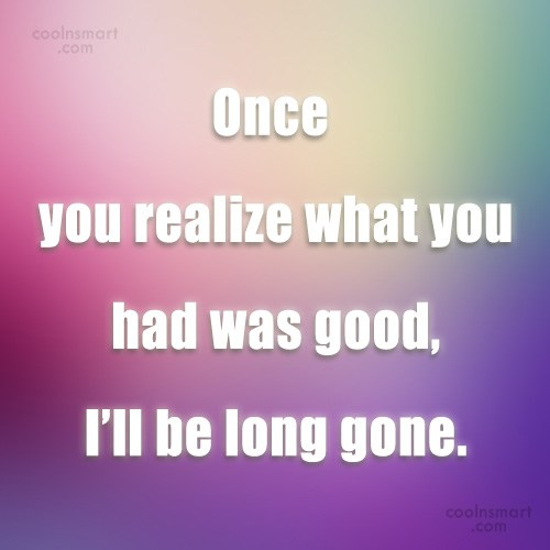 Quote: Once you realize what you had was...
