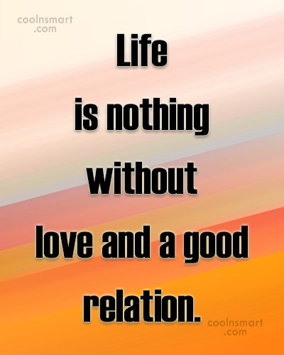 Quote: Life is nothing without love and a...
