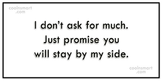 Wedding Quote: I don't ask for much. Just promise...