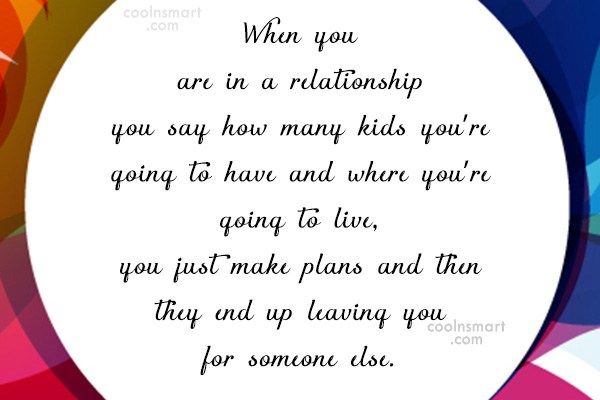 Quote: When you are in a relationship you...