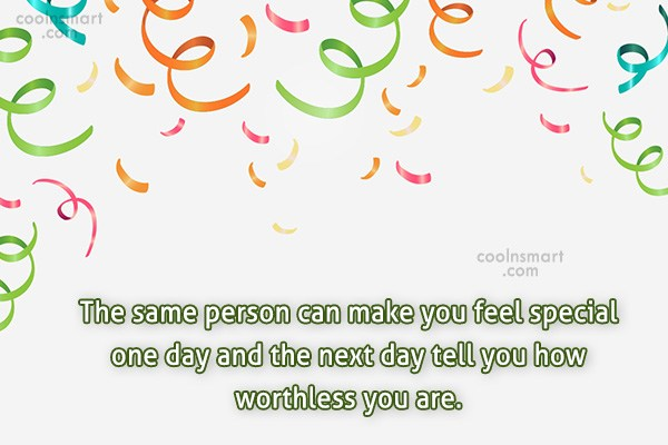 Quote: The same person can make you feel...
