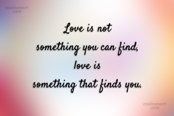 Break Up Quote: Love Is Not Something You Can Find,. Awesome Design