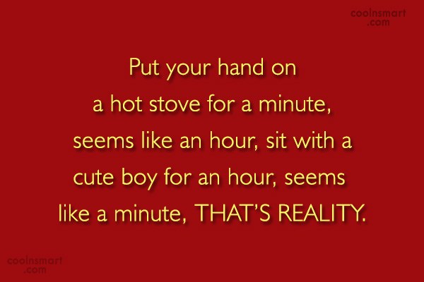 Quote: Put your hand on a hot stove...