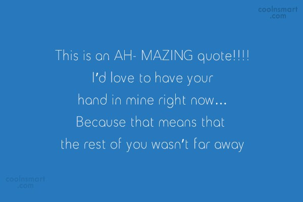Quote: This is an AH- MAZING quote!!!! I'd...
