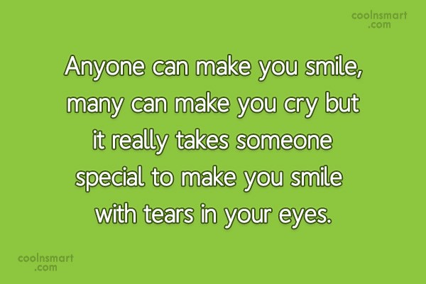 Quote: Anyone can make you smile, many can...