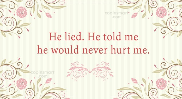 Quote: He lied. He told me he would...