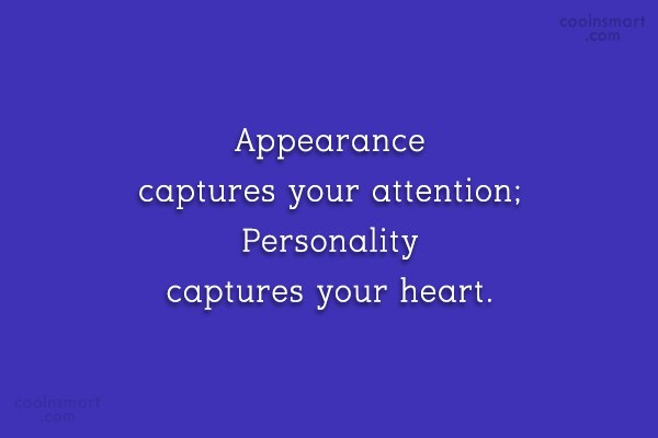Quote: Appearance captures your attention; Personality captures your...