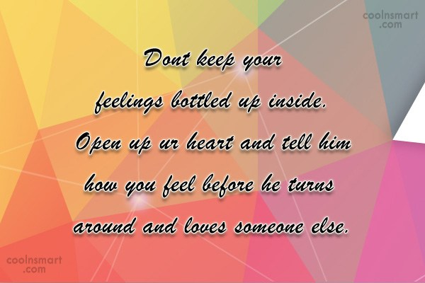 Quote: Dont keep your feelings bottled up inside....