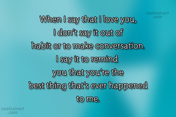 Quote: When I say that I love you,...