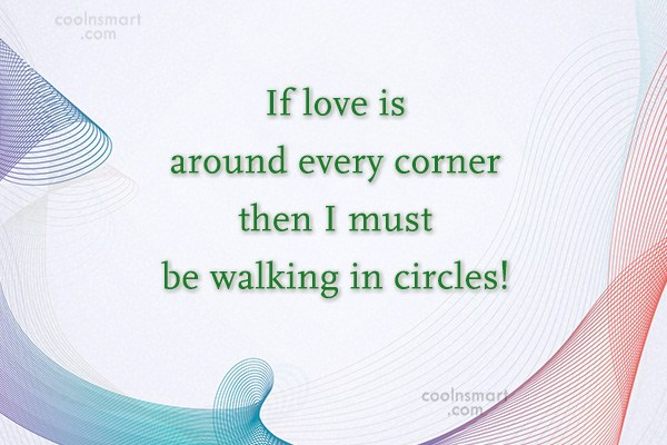 Quote: If love is around every corner then...