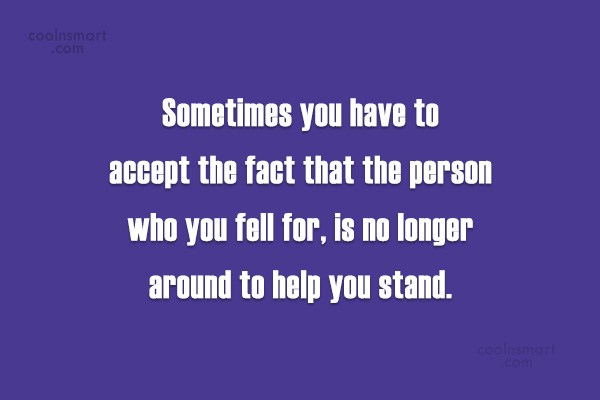 Quote: Sometimes you have to accept the fact...