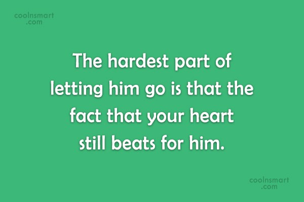 Quote: The hardest part of letting him go...