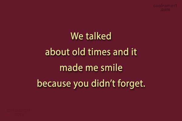 Memory Quote: We talked about old times and it...
