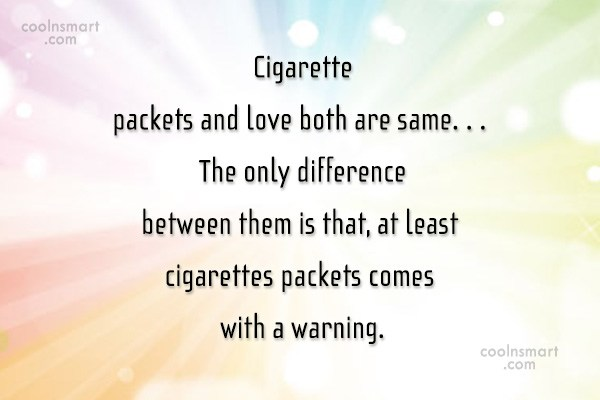 Smoking Quote: Cigarette packets and love both are same....