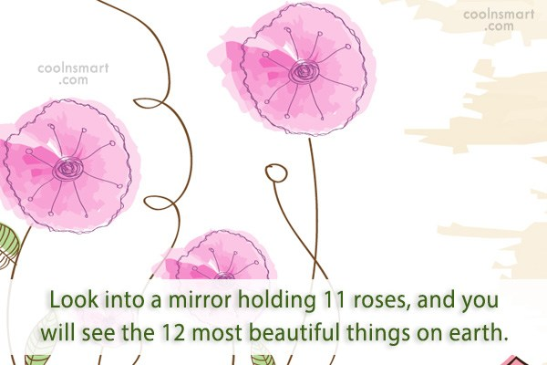 Quote: Look into a mirror holding 11 roses,...