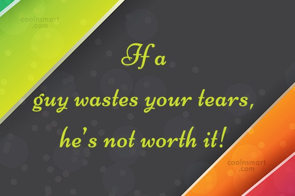 Images Quote: If a guy wastes your tears, he's...