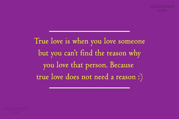 Quote: True love is when you love someone...