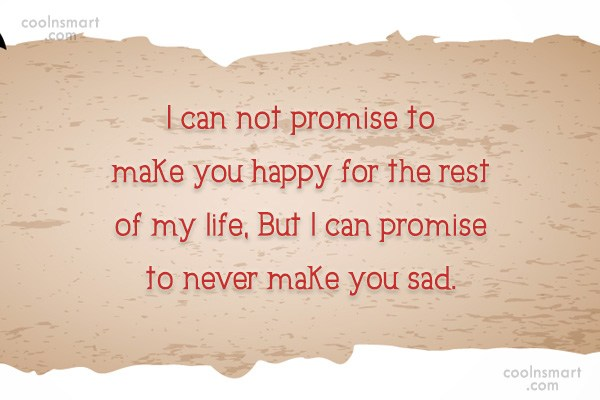 Quote: I can not promise to make you...