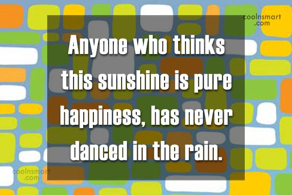 Rain Quote: Anyone who thinks this sunshine is pure...