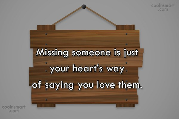 Missing You Quote: Missing someone is just your heart's way...