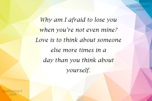 Quote: Why am I afraid to lose you...