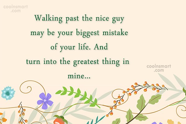 Quote: Walking past the nice guy may be...