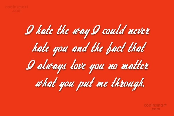 Quote: I hate the way I could never...