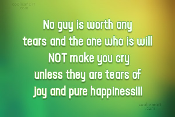 Quote: No guy is worth any tears and...